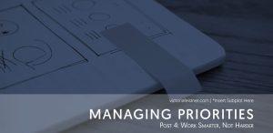 Managing Priorities Post #4: Work Smarter, Not Harder